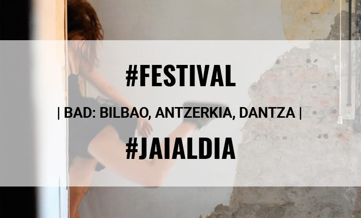 BAD 2017: FESTIVAL DE DANZA CONTEMPORÁNEA DE BILBAO