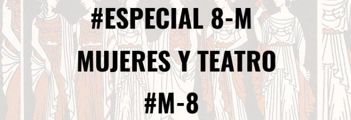 Especial #8M : MUJERES Y TEATRO